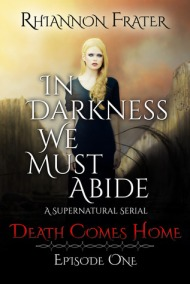 Death Comes Home (In Darkness We Must Abide #1) by Rhiannon Frater