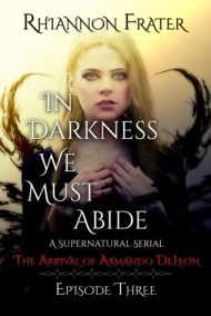 The Arrival of Armando DeLeon (In Darkness We Must Abide, #3) by Rhiannon Frater
