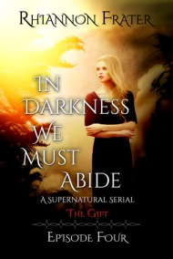 The Gift (In Darkness We Must Abide, #4)  by Rhiannon Frater