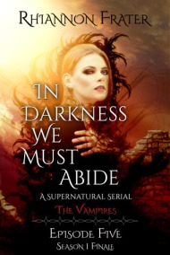 The Vampires (In Darkness We Must Abide, #5)  by Rhiannon Frater