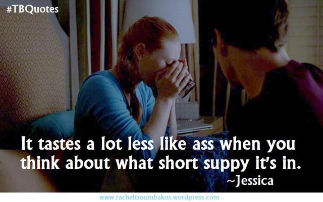 TB Quotes S06E01 13 ~Jessica