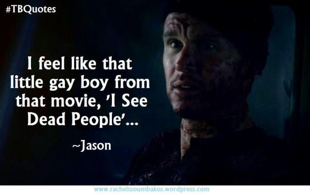 TB Quotes S06E01 14 ~Jason
