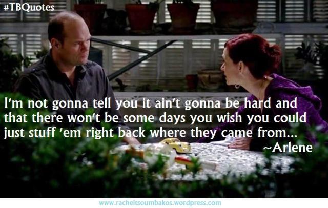 TB Quotes S06E01 7 ~Arlene
