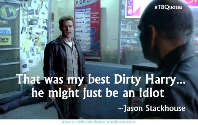TB S06E04 10 quote ~ Jason Stackhouse
