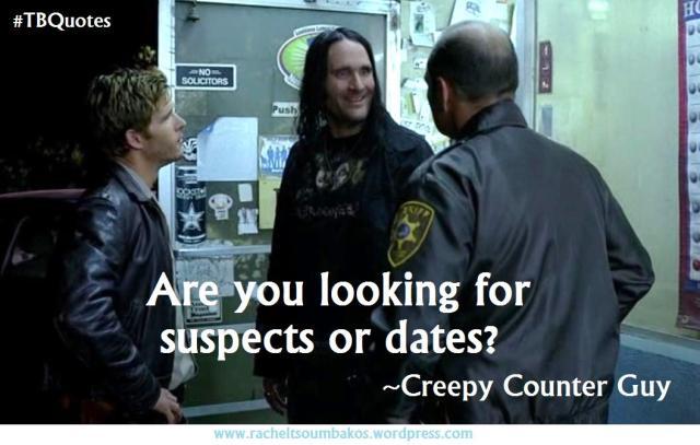 TB S06E04 9 quote ~ Creepy Counter Guy