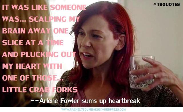 TB S06E07 10 quote ~ Arlene