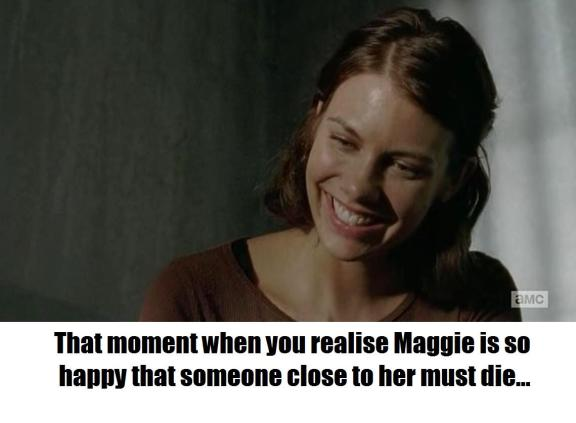 TWD S04E08 Meme 3: That moment when you realise Maggie is so happy that someone close to her must die…