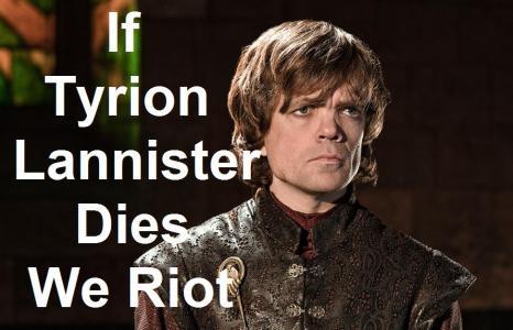 If Tyrion Dies We Riot meme