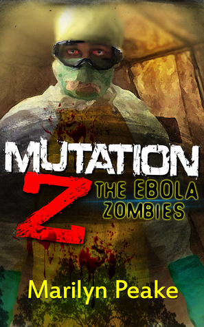 Mutation Z: The Ebola Zombies by Marilyn Peake