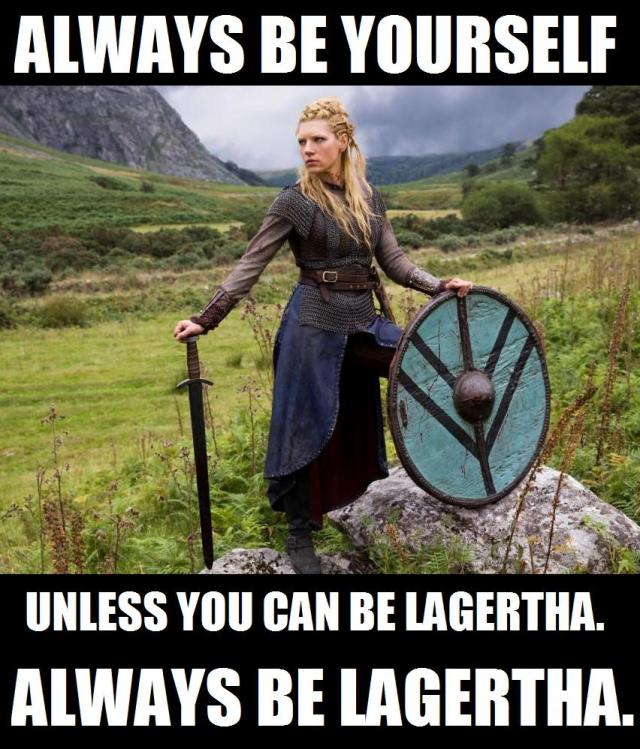 Always be Yourself Lagertha